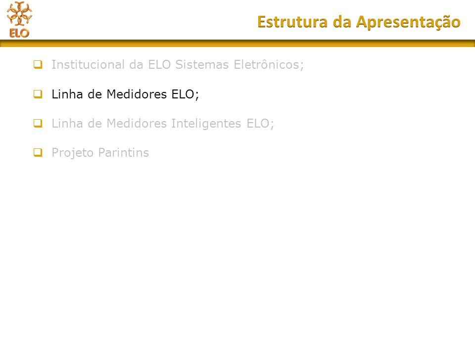 Institucional da ELO Sistemas Eletrônicos;  Linha de Medidores ELO;  Linha de Medidores Inteligentes ELO;  Projeto Parintins