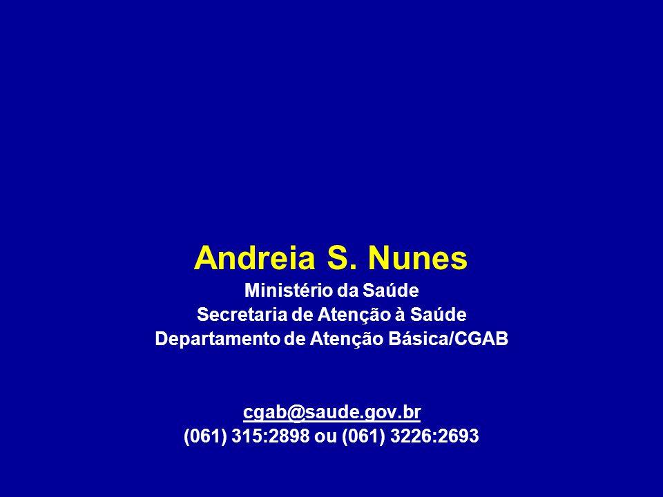Andreia S. Nunes Ministério da Saúde Secretaria de Atenção à Saúde Departamento de Atenção Básica/CGAB cgab@saude.gov.br (061) 315:2898 ou (061) 3226: