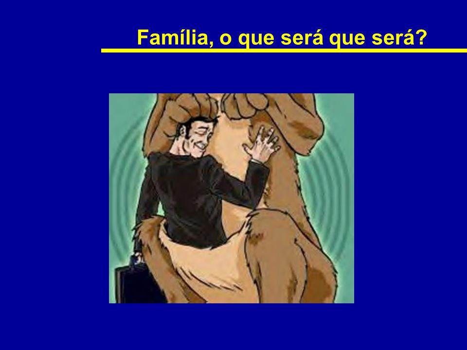 Família, o que será que será?