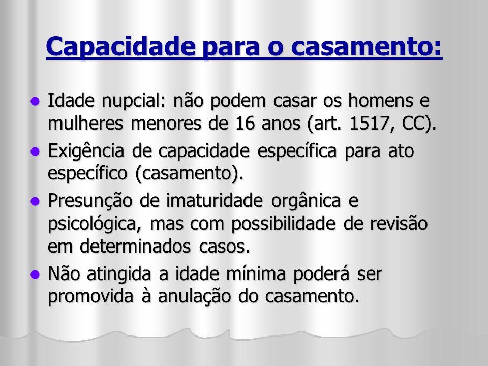Capacidade para o casamento: Idade nupcial: não podem casar os homens e mulheres menores de 16 anos (art. 1517, CC). Idade nupcial: não podem casar os