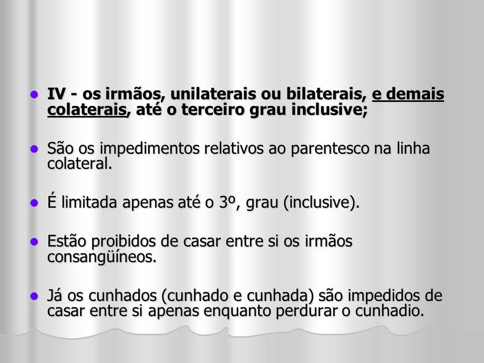IV - os irmãos, unilaterais ou bilaterais, e demais colaterais, até o terceiro grau inclusive; IV - os irmãos, unilaterais ou bilaterais, e demais col
