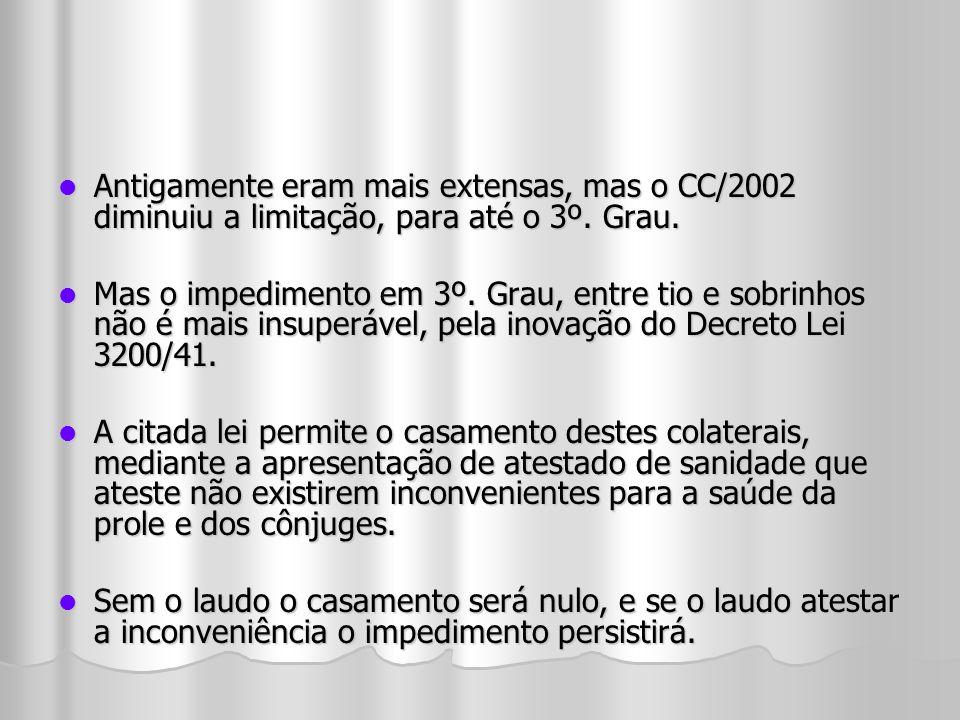 Antigamente eram mais extensas, mas o CC/2002 diminuiu a limitação, para até o 3º. Grau. Antigamente eram mais extensas, mas o CC/2002 diminuiu a limi