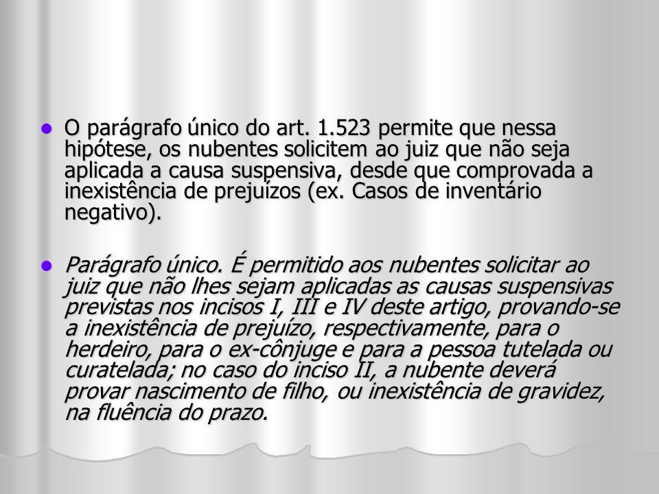 O parágrafo único do art. 1.523 permite que nessa hipótese, os nubentes solicitem ao juiz que não seja aplicada a causa suspensiva, desde que comprova
