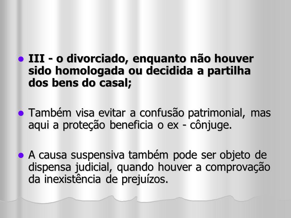 III - o divorciado, enquanto não houver sido homologada ou decidida a partilha dos bens do casal; III - o divorciado, enquanto não houver sido homolog