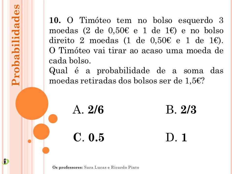 10. O Timóteo tem no bolso esquerdo 3 moedas (2 de 0,50€ e 1 de 1€) e no bolso direito 2 moedas (1 de 0,50€ e 1 de 1€). O Timóteo vai tirar ao acaso u