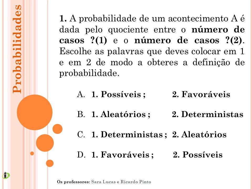 1. A probabilidade de um acontecimento A é dada pelo quociente entre o número de casos ?(1) e o número de casos ?(2). Escolhe as palavras que deves co