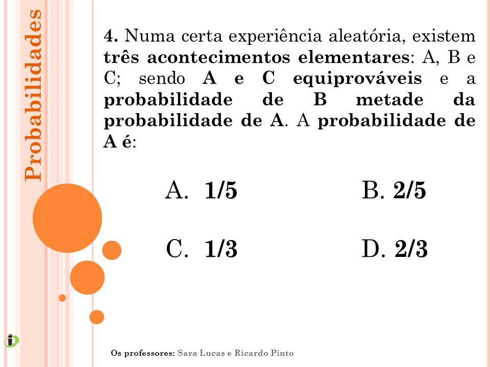 4. Numa certa experiência aleatória, existem três acontecimentos elementares : A, B e C; sendo A e C equiprováveis e a probabilidade de B metade da pr