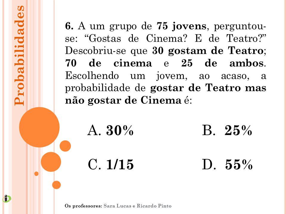 """6. A um grupo de 75 jovens, perguntou- se: """"Gostas de Cinema? E de Teatro?"""" Descobriu-se que 30 gostam de Teatro ; 70 de cinema e 25 de ambos. Escolhe"""