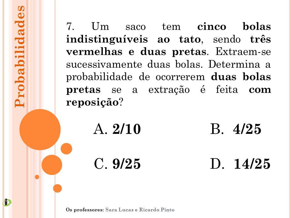 7. Um saco tem cinco bolas indistinguíveis ao tato, sendo três vermelhas e duas pretas. Extraem-se sucessivamente duas bolas. Determina a probabilidad