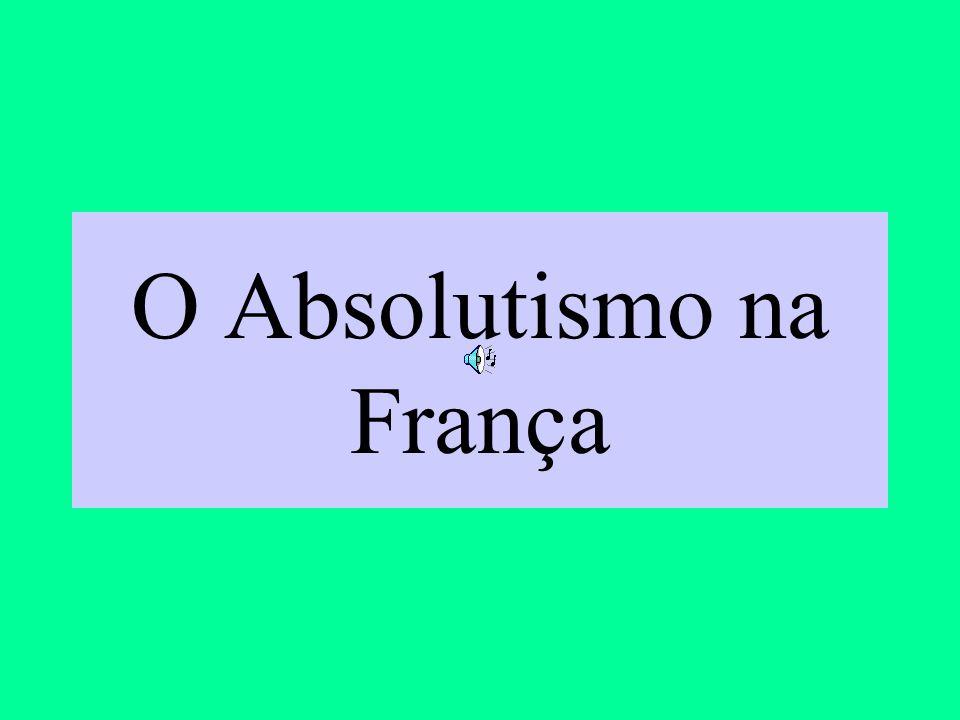 Sustentação ao Estado Absolutista Francês.