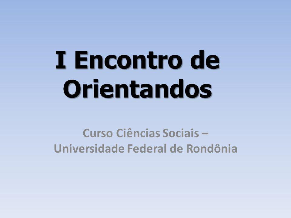 I Encontro de Orientandos Curso Ciências Sociais – Universidade Federal de Rondônia