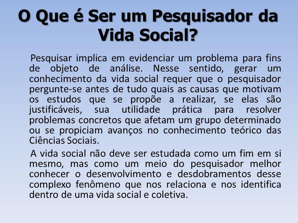 O Que é Ser um Pesquisador da Vida Social.