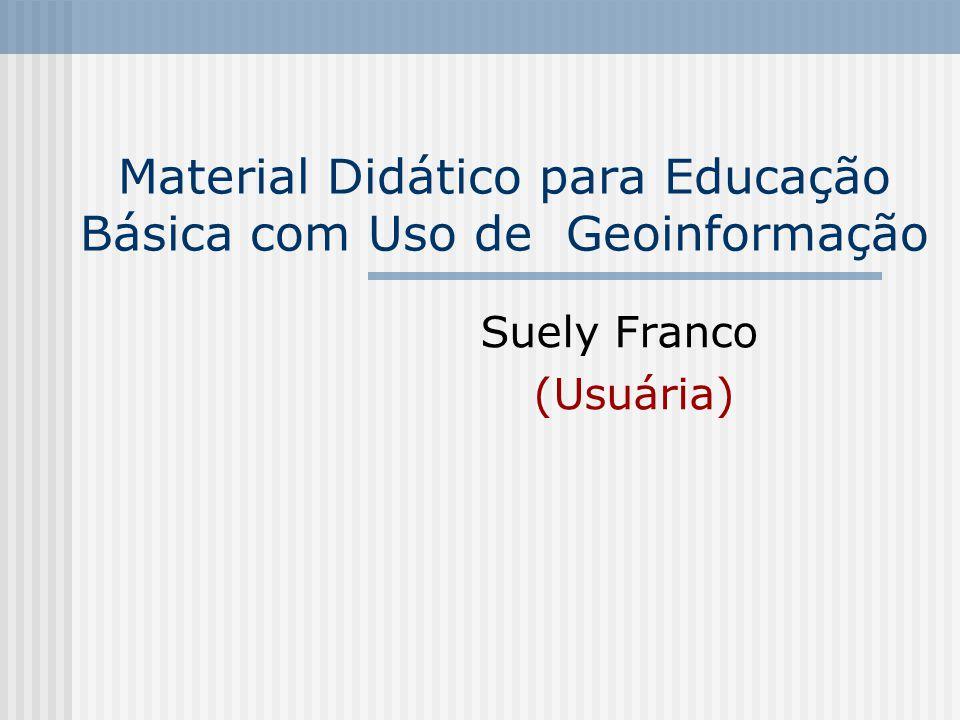 Material Didático para Educação Básica com Uso de Geoinformação Suely Franco (Usuária)