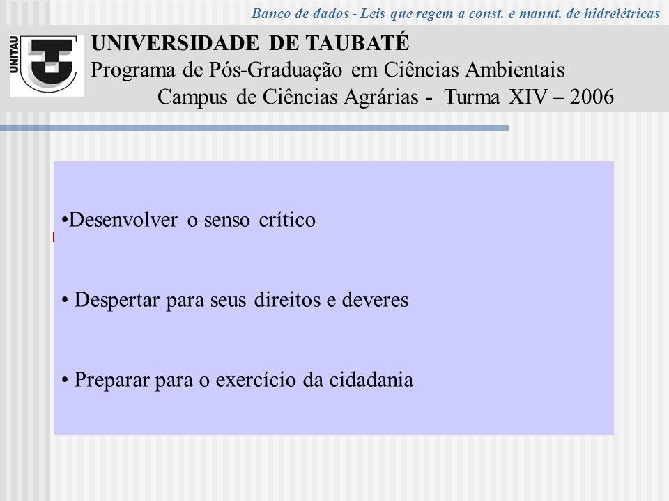 UNIVERSIDADE DE TAUBATÉ Programa de Pós-Graduação em Ciências Ambientais Campus de Ciências Agrárias - Turma XIV – 2006 Disponibilizar algumas leis que regem a construção e manutenção de hidrelétricas.