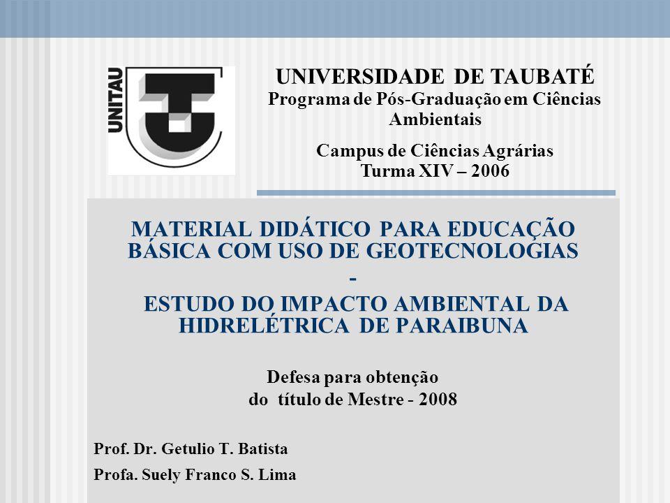 MATERIAL DIDÁTICO PARA EDUCAÇÃO BÁSICA COM USO DE GEOTECNOLOGIAS - ESTUDO DO IMPACTO AMBIENTAL DA HIDRELÉTRICA DE PARAIBUNA Defesa para obtenção do título de Mestre - 2008 Prof.