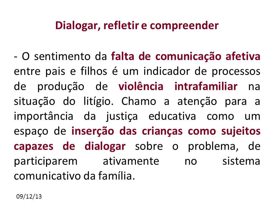 09/12/13 Dialogar, refletir e compreender - O sentimento da falta de comunicação afetiva entre pais e filhos é um indicador de processos de produção de violência intrafamiliar na situação do litígio.