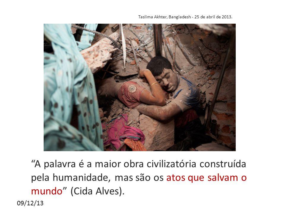 """09/12/13 Taslima Akhter, Bangladesh - 25 de abril de 2013. """"A palavra é a maior obra civilizatória construída pela humanidade, mas são os atos que sal"""