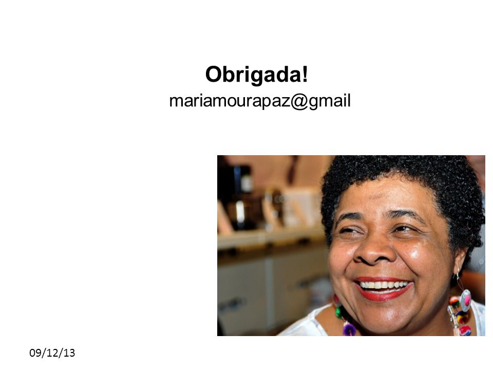 09/12/13 Obrigada! mariamourapaz@gmail