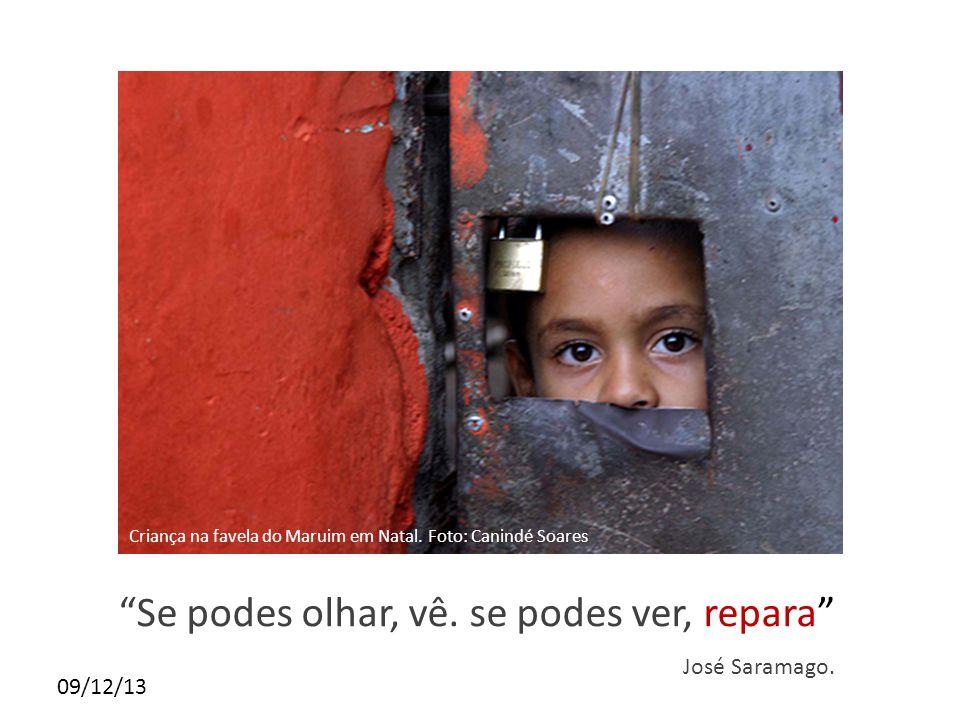 """09/12/13 """"Se podes olhar, vê. se podes ver, repara"""" José Saramago. Criança na favela do Maruim em Natal. Foto: Canindé Soares"""