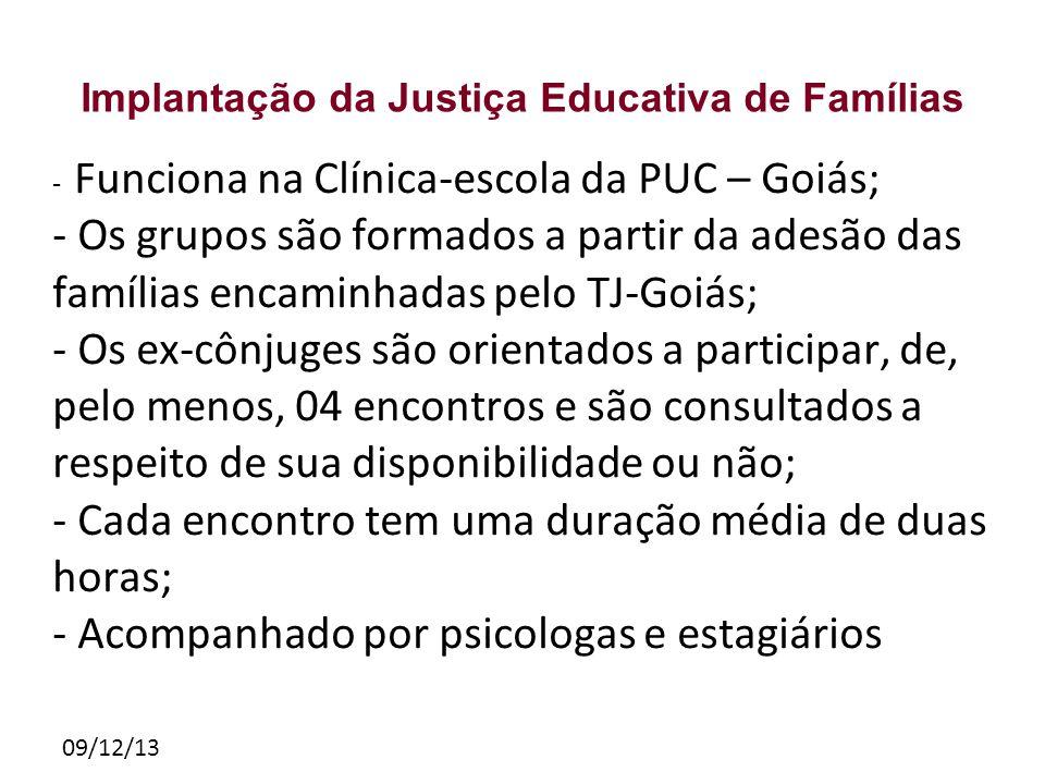 09/12/13 Implantação da Justiça Educativa de Famílias - Funciona na Clínica-escola da PUC – Goiás; - Os grupos são formados a partir da adesão das fam