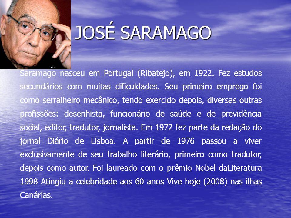 Saramago nasceu em Portugal (Ribatejo), em 1922. Fez estudos secundários com muitas dificuldades. Seu primeiro emprego foi como serralheiro mecânico,