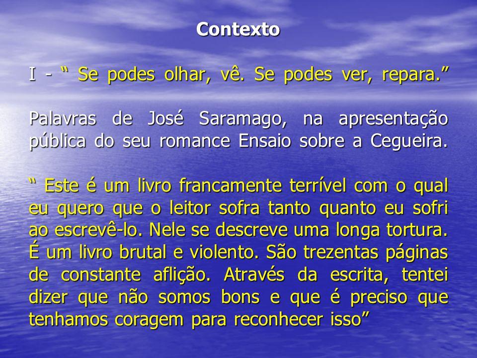 """Contexto I - """" Se podes olhar, vê. Se podes ver, repara."""" Palavras de José Saramago, na apresentação pública do seu romance Ensaio sobre a Cegueira. """""""