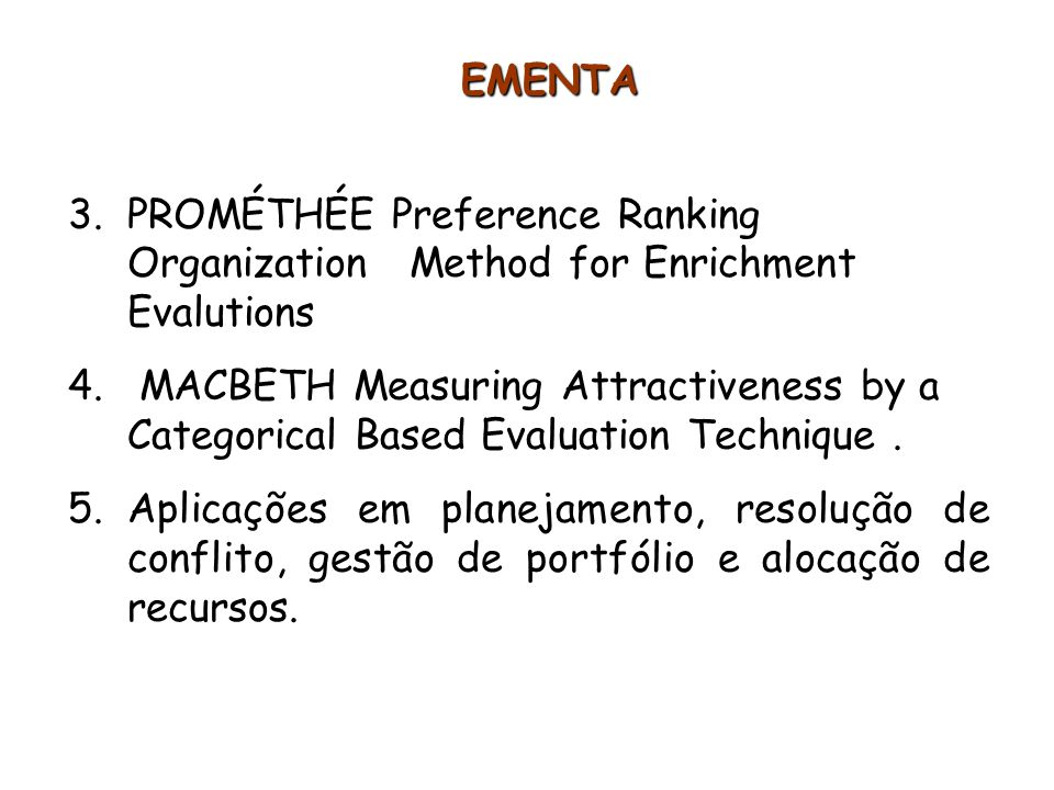 EMENTA 3.PROMÉTHÉE Preference Ranking Organization Method for Enrichment Evalutions 4. MACBETH Measuring Attractiveness by a Categorical Based Evaluat