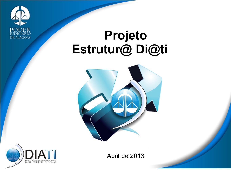 Abril de 2013 Estrutur@ Di@ti Projeto