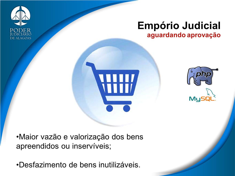 Empório Judicial Maior vazão e valorização dos bens apreendidos ou inservíveis; Desfazimento de bens inutilizáveis. aguardando aprovação