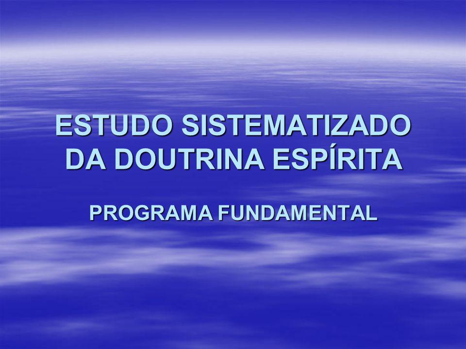 PROGRAMA FUNDAMENTAL ESTUDO SISTEMATIZADO DA DOUTRINA ESPÍRITA