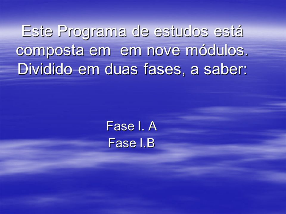 Fase I. A Fase I.B Este Programa de estudos está composta em em nove módulos. Dividido em duas fases, a saber: