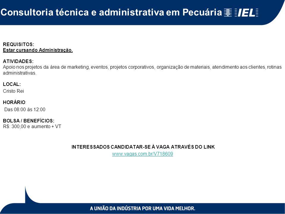 Consultoria técnica e administrativa em Pecuária REQUISITOS: Estar cursando Administração. ATIVIDADES: Apoio nos projetos da área de marketing, evento