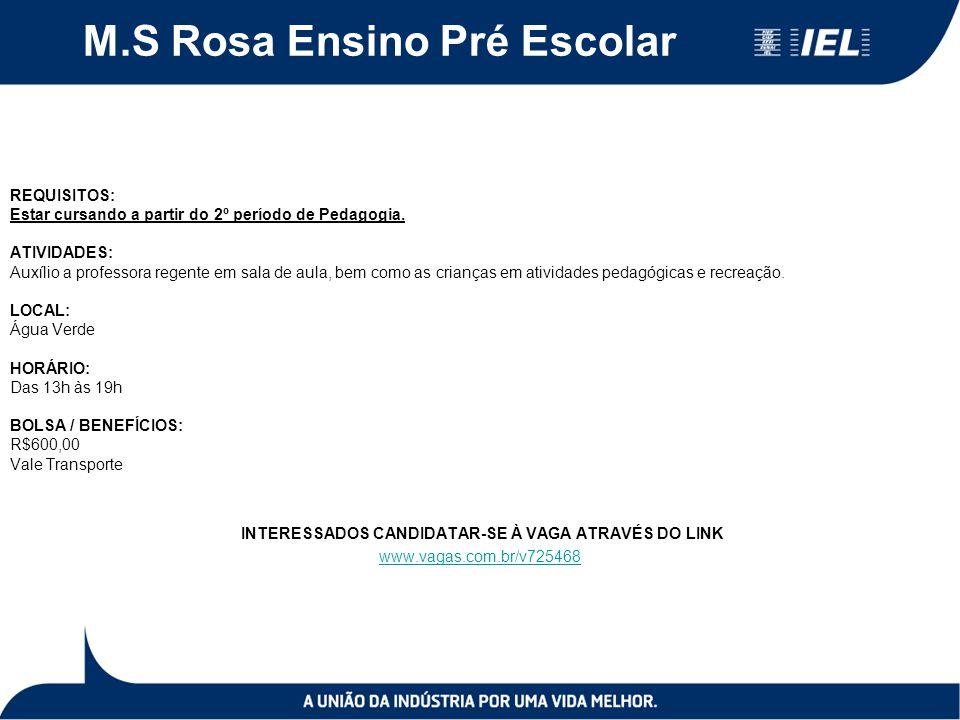 M.S Rosa Ensino Pré Escolar REQUISITOS: Estar cursando a partir do 2º período de Pedagogia. ATIVIDADES: Auxílio a professora regente em sala de aula,
