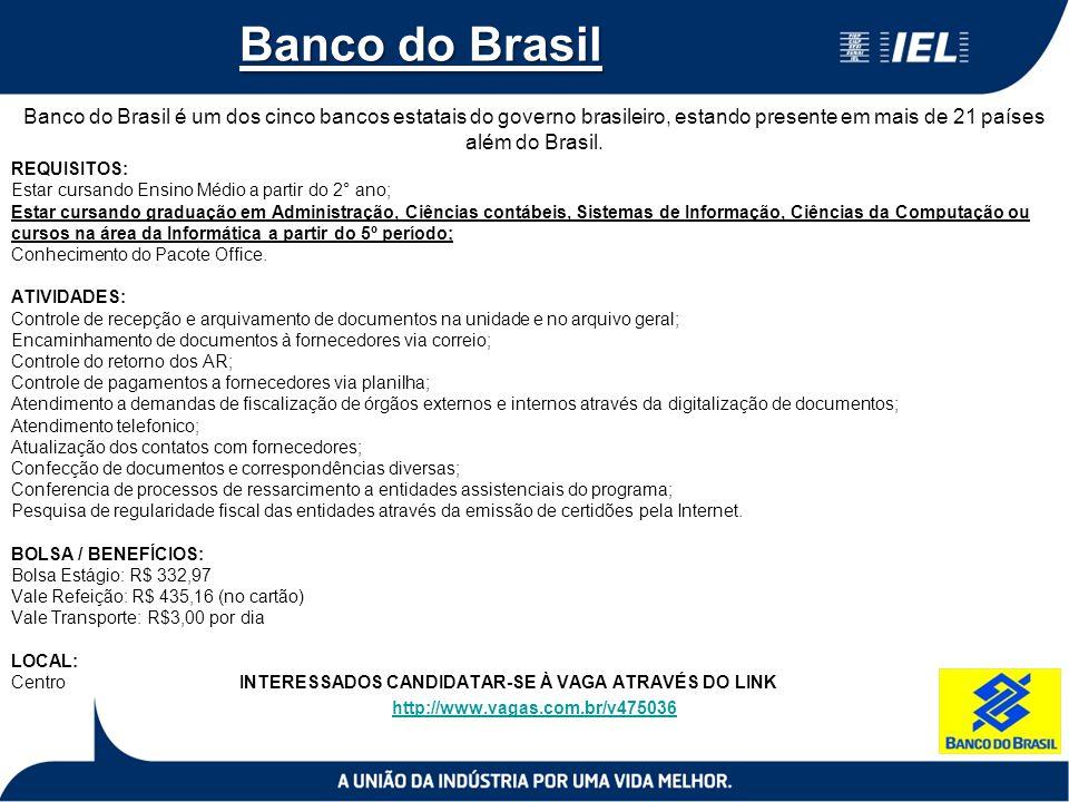 Banco do Brasil Banco do Brasil é um dos cinco bancos estatais do governo brasileiro, estando presente em mais de 21 países além do Brasil. REQUISITOS