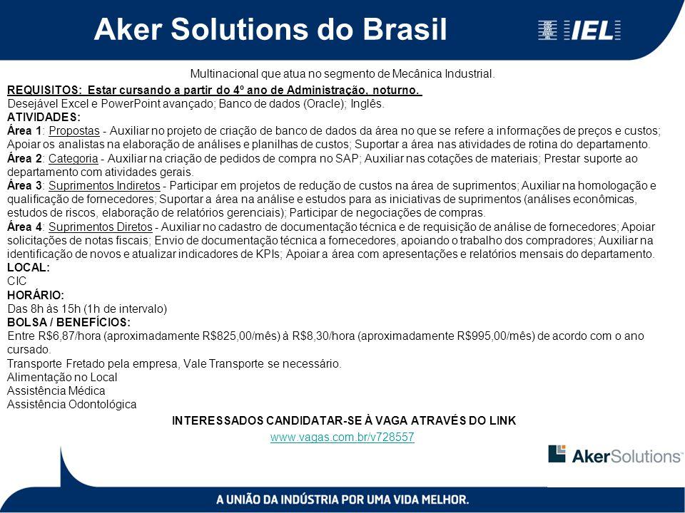 Aker Solutions do Brasil Multinacional que atua no segmento de Mecânica Industrial. REQUISITOS: Estar cursando a partir do 4º ano de Administração, no