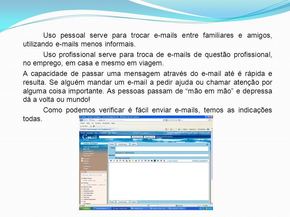 Uso pessoal serve para trocar e-mails entre familiares e amigos, utilizando e-mails menos informais. Uso profissional serve para troca de e-mails de q