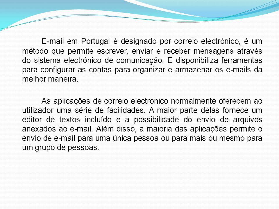 E-mail em Portugal é designado por correio electrónico, é um método que permite escrever, enviar e receber mensagens através do sistema electrónico de comunicação.