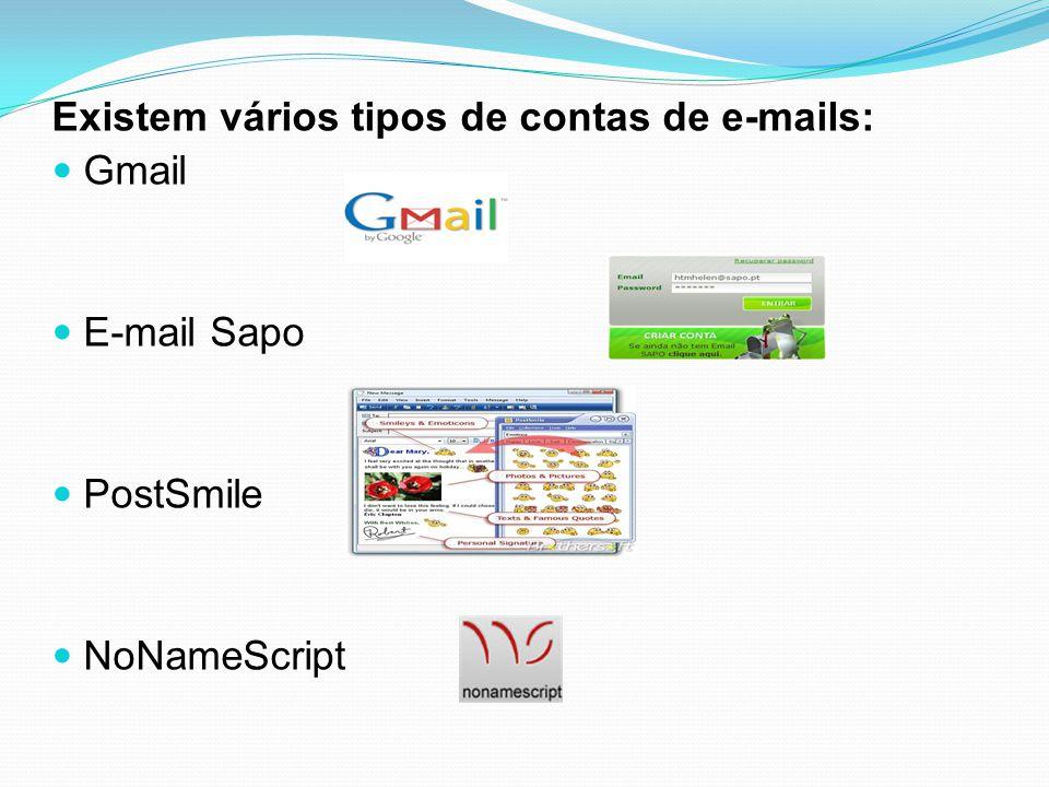 Existem vários tipos de contas de e-mails: Gmail E-mail Sapo PostSmile NoNameScript