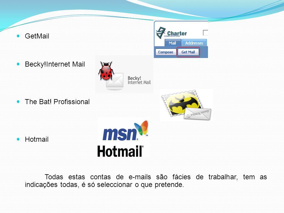 GetMail Becky!Internet Mail The Bat! Profissional Hotmail Todas estas contas de e-mails são fácies de trabalhar, tem as indicações todas, é só selecci