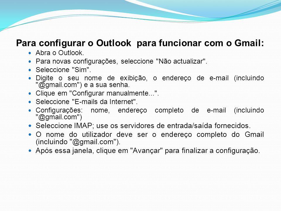 Para configurar o Outlook para funcionar com o Gmail: Abra o Outlook. Para novas configurações, seleccione