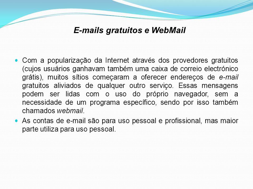 E-mails gratuitos e WebMail Com a popularização da Internet através dos provedores gratuitos (cujos usuários ganhavam também uma caixa de correio electrónico grátis), muitos sítios começaram a oferecer endereços de e-mail gratuitos aliviados de qualquer outro serviço.