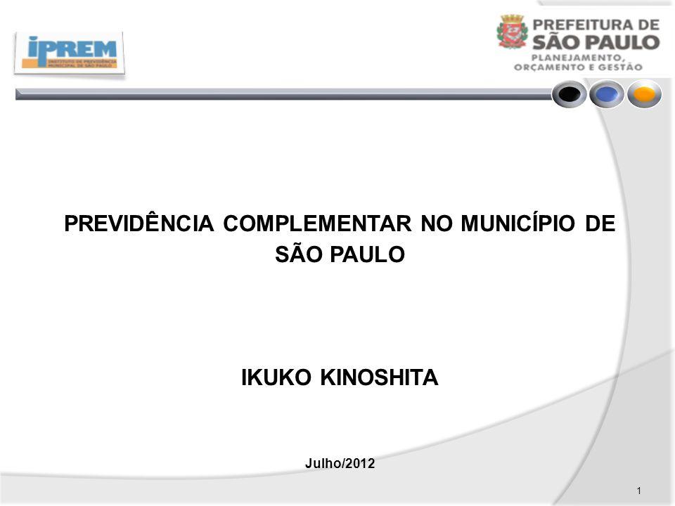 1 PREVIDÊNCIA COMPLEMENTAR NO MUNICÍPIO DE SÃO PAULO IKUKO KINOSHITA Julho/2012