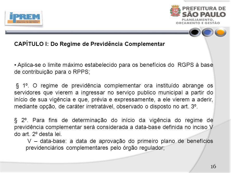 CAPÍTULO I: Do Regime de Previdência Complementar Aplica-se o limite máximo estabelecido para os benefícios do RGPS à base de contribuição para o RPPS; § 1º.