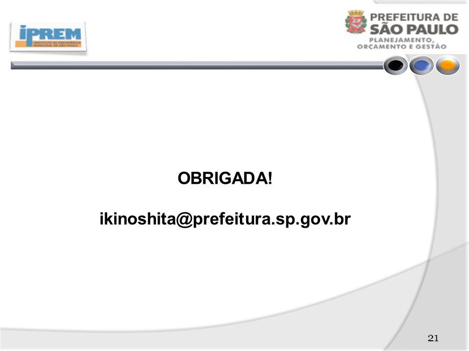 21 OBRIGADA! ikinoshita@prefeitura.sp.gov.br
