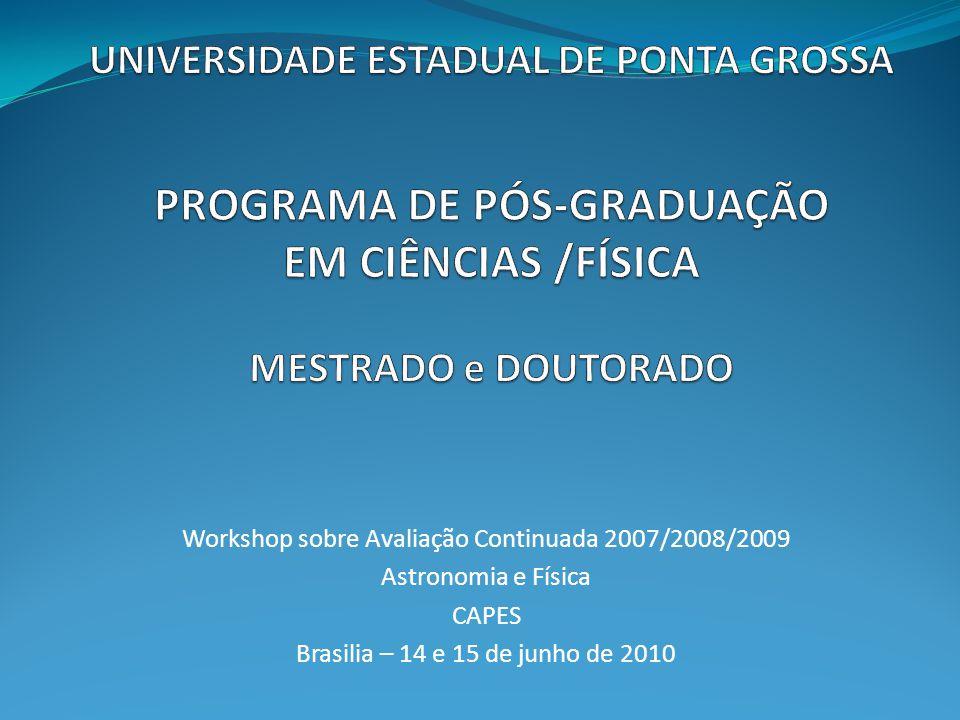 Workshop sobre Avaliação Continuada 2007/2008/2009 Astronomia e Física CAPES Brasilia – 14 e 15 de junho de 2010