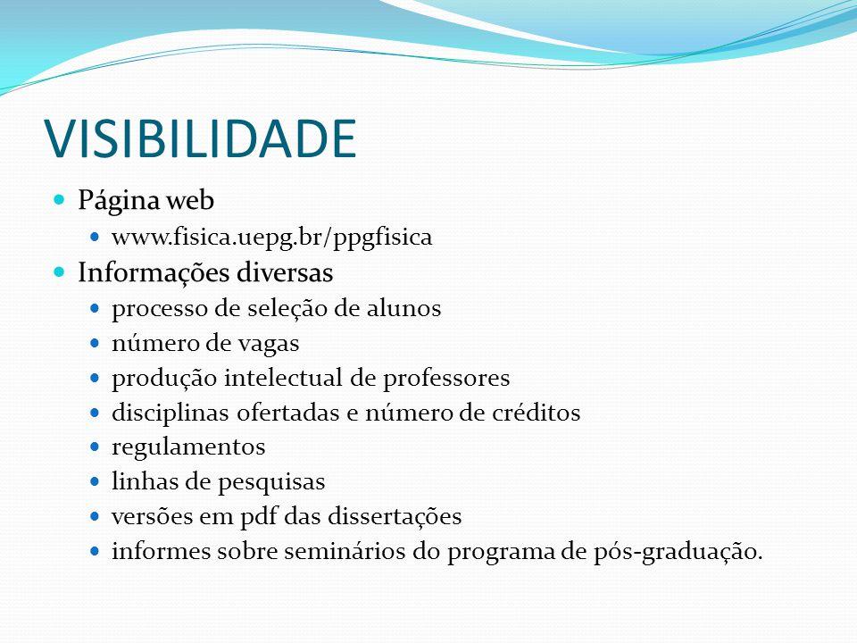 VISIBILIDADE Página web www.fisica.uepg.br/ppgfisica Informações diversas processo de seleção de alunos número de vagas produção intelectual de profes