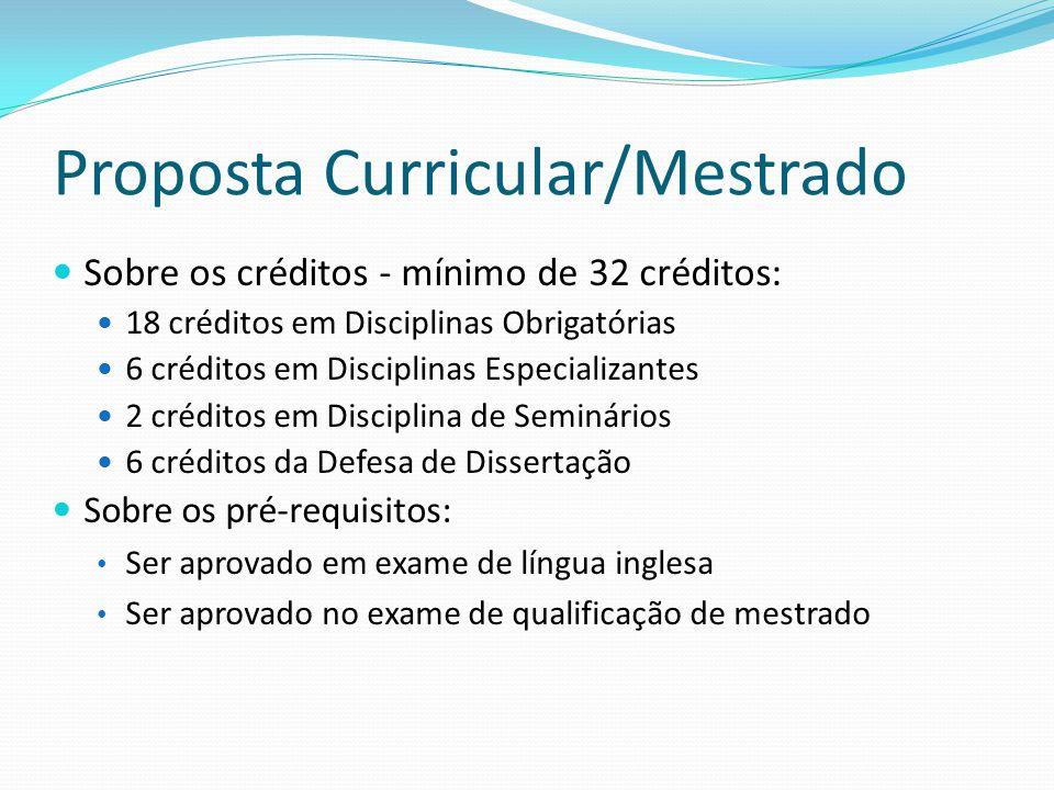Proposta Curricular/Mestrado Sobre os créditos - mínimo de 32 créditos: 18 créditos em Disciplinas Obrigatórias 6 créditos em Disciplinas Especializan