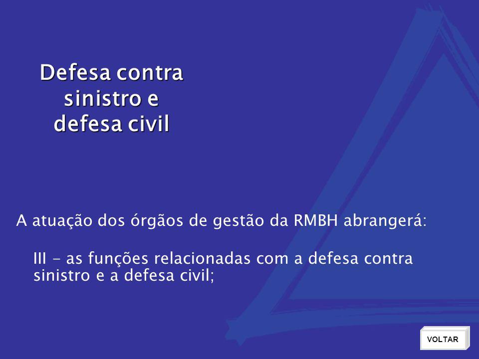 Defesa contra sinistro e defesa civil VOLTAR III - as funções relacionadas com a defesa contra sinistro e a defesa civil; A atuação dos órgãos de gest