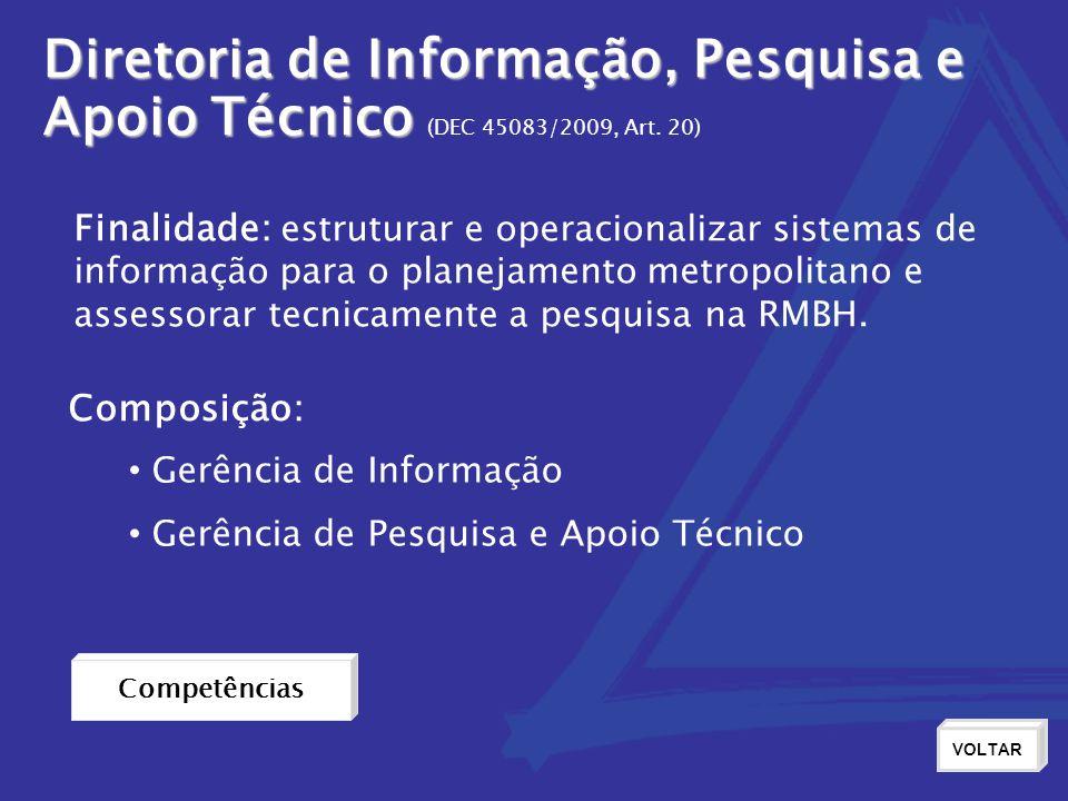 Diretoria de Informação, Pesquisa e Apoio Técnico Apoio Técnico (DEC 45083/2009, Art. 20) Finalidade: estruturar e operacionalizar sistemas de inform