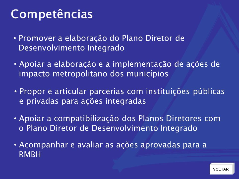 Competências Promover a elaboração do Plano Diretor de Desenvolvimento Integrado Apoiar a elaboração e a implementação de ações de impacto metropolita
